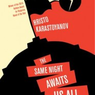 """The Same Night Awaits Us All"" by Hristo Karastoyanov (Open Letter Books, US, 2018)"