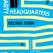 """Party Headquarters"" by Georgi Tenev (Open Letter Books, US, 2016)"