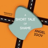 """A Short Tale of Shame"" by Angel Igov (Open Letter Books, US, 2013)"